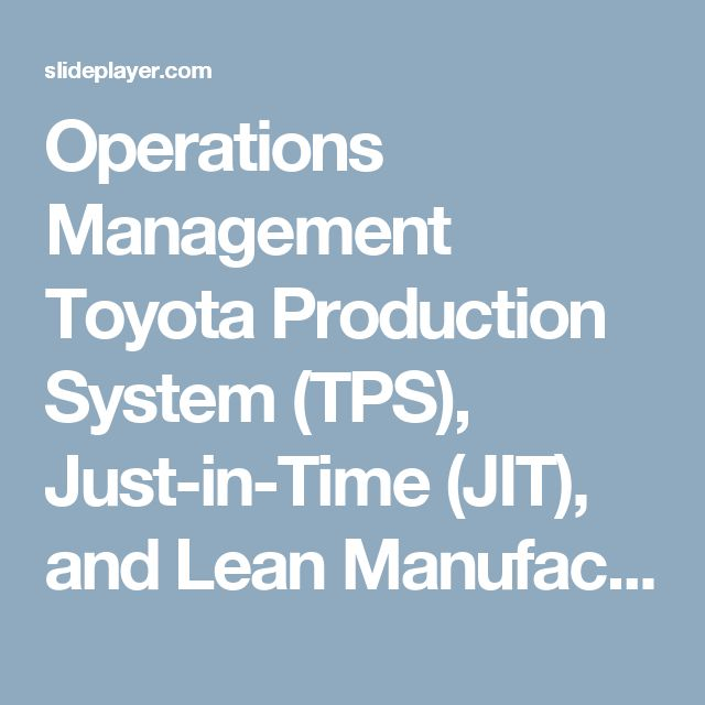 Operations Management Toyota Production System (TPS), Just-in-Time (JIT), and Lean Manufacturing Handout Dr. Ahmad Syamil, CFPIM, CIRM, CSCP - ppt download