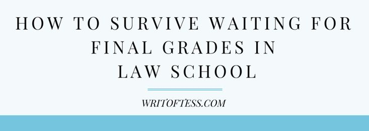 Waiting For Final Grades in Law School – Writ Of Tess