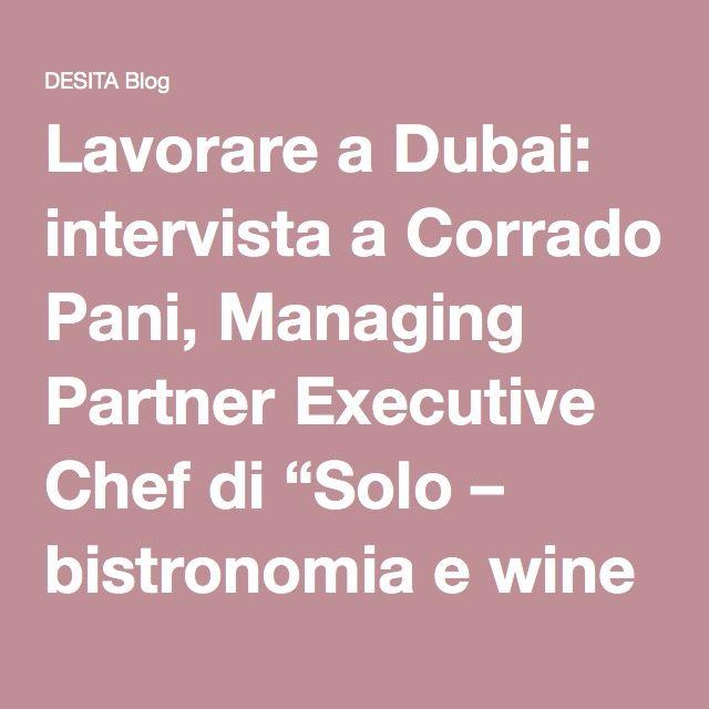 """Lavorare a Dubai: intervista a Corrado Pani, Managing Partner Executive Chef di """"Solo – bistronomia e wine bar"""" - DESITA Blog"""
