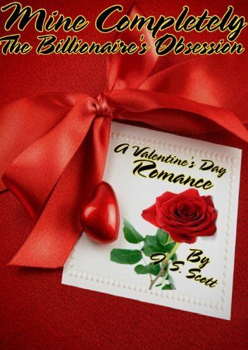 MINE COMPLETELY: The Billionaire's Obsession Valentine's Day Romance by J.S. Scott, http://www.amazon.com/dp/B00B1V11DW/ref=cm_sw_r_pi_dp_NegBrb1Y17HN9