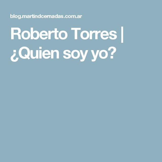 Roberto Torres | ¿Quien soy yo?