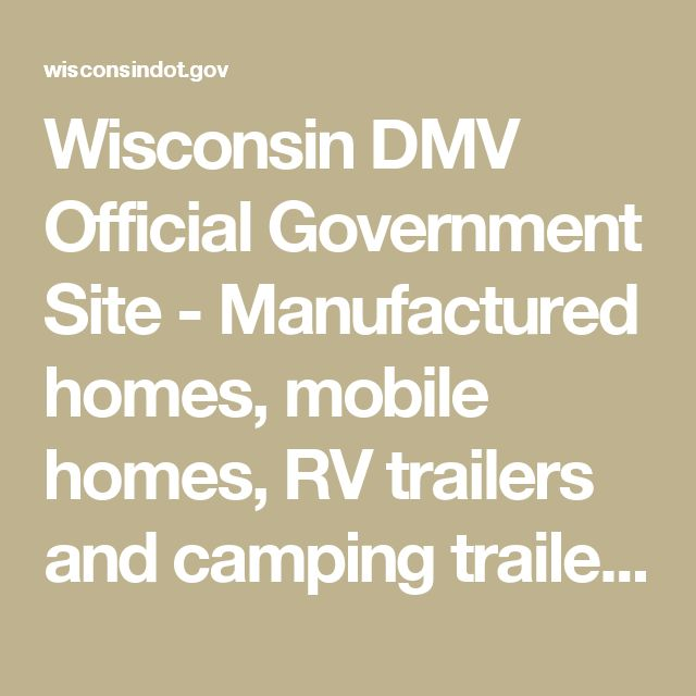 Wisconsin DMV Official Government Site - Manufactured homes, mobile homes, RV trailers and camping trailers
