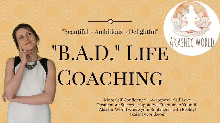"Akashic World - Why ""B.A.D."" Life Coaching? What does ""B.A.D."" mean? https://youtu.be/Iz5x7OmyidQ  Akashic World is where your Soul meets with reality. B.A.D."" Life Coaching and Assertiveness Coaching combined with Akashic Records. I chose the name, ""BAD"" Life Coaching because I want to show: everything has more aspects. It is just the matter of perspective."