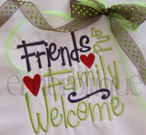 Friends and Family Welcome design - Embroidery Design - for Machine Embroidery in whimsical fun fonts - 3 sizes 4x4 5x7 and 6x10