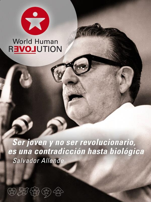 To be young and not be a revolutionary is a contradiction,. one could even say a biological contradiction  Salvador Allende    www.facebook.com/worldhumanrevolution