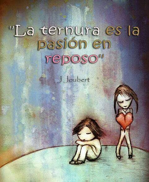 La ternura es la pasión en reposo...