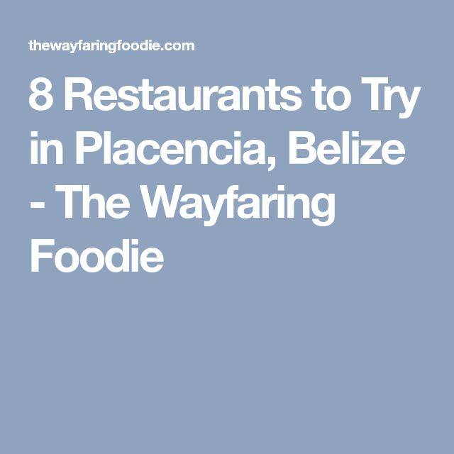 8 Restaurants to Try in Placencia, Belize - The Wayfaring Foodie