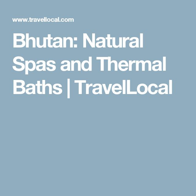 Bhutan: Natural Spas and Thermal Baths | TravelLocal