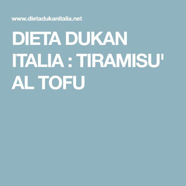 DIETA DUKAN ITALIA : TIRAMISU' AL TOFU