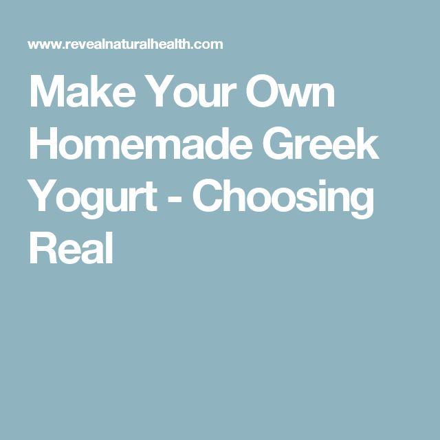 Make Your Own Homemade Greek Yogurt - Choosing Real