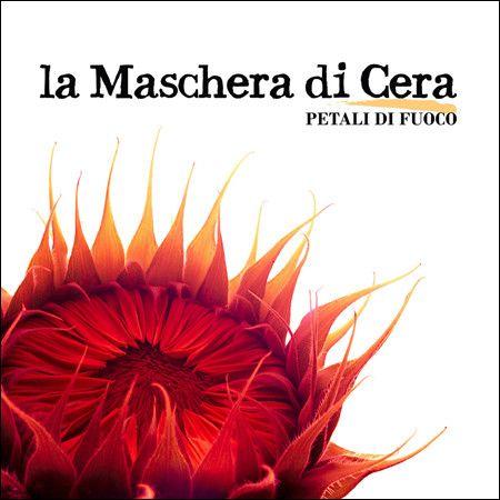Maschera di Cera  Petali di Fuoco (2010)  La Maschera di Cera, anche attraverso questo album, si conferma come una solida singolarità nel panorama musicale del rock progressive italiano, un gruppo maturo ed equilibrato, non solo progressive e soprattutto di statura e rilievo internazionale. Fabio Zuffanti deve esserne fiero.