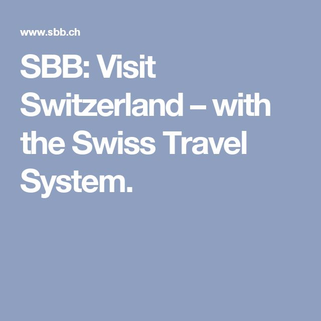 SBB: Visit Switzerland – with the Swiss Travel System.