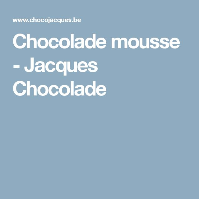 Chocolade mousse - Jacques Chocolade