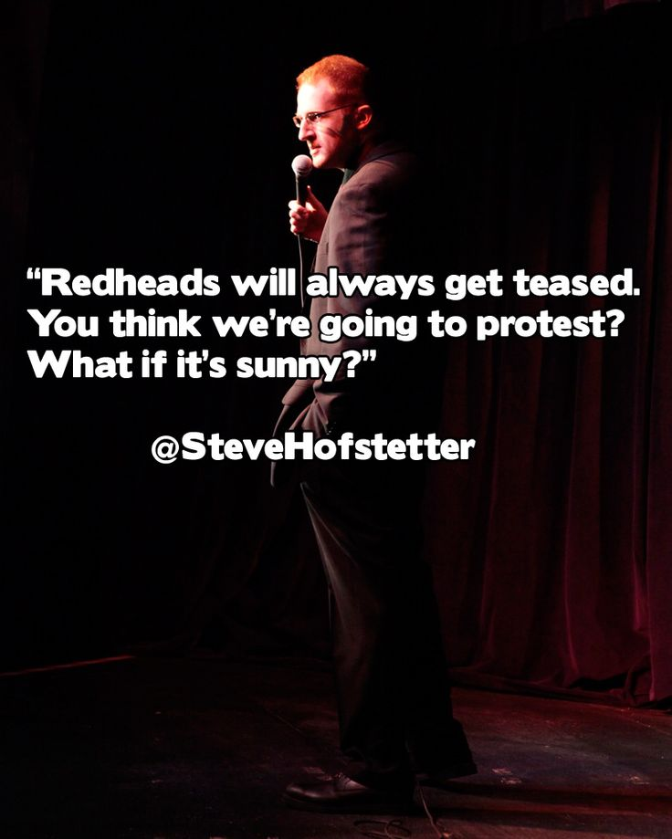 Redheads will always get teased.  You thing we're going to protest?  What if it's sunny?