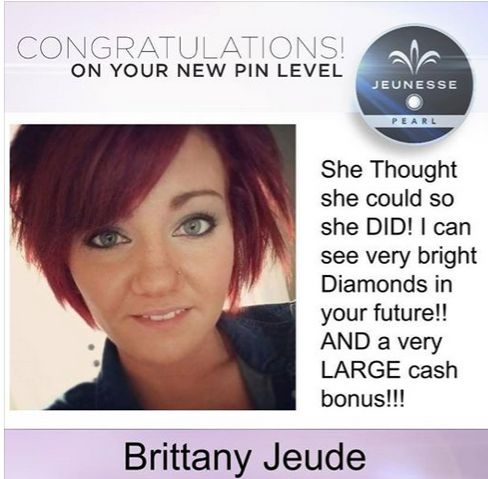 Oh My Gosh!! This girl just hit Pearl! I am so very very proud of you, you hard work does NOT go unseen. You are such an inspiration to us all! I am so blessed you have come into my life!  You are an amazing leader! Girls if you are on Brittany Jarrell Jeudes team get in contact with her DAILY this girl knows how to crush ranks and is just dying to get you all up here! Don't think you will be bugging her your NOT she wants this for you all!