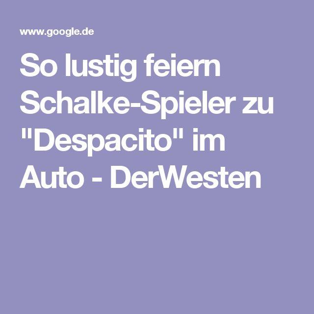 """So lustig feiern Schalke-Spieler zu """"Despacito"""" im Auto - DerWesten"""