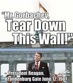 "1987~ On a visit to Berlin, Reagan challenges Soviet Union Prime Minister, Mikhail Gorbachev to ""Tear down this wall""!!!  ~ referring to the Berlin Wall"