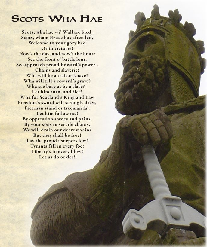Scots Wha Hae....Robert the Bruce's address to his troops as penned by Robert Burns in 1793.