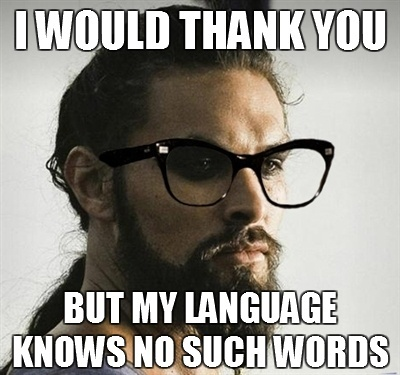 I would thank you but my language knows no such words: Hipster Khal, Geek, Games Of Thrones, Funny, The Games, Language, Fans Art, Friday Humor, Khal Drogo Memes 02 Png