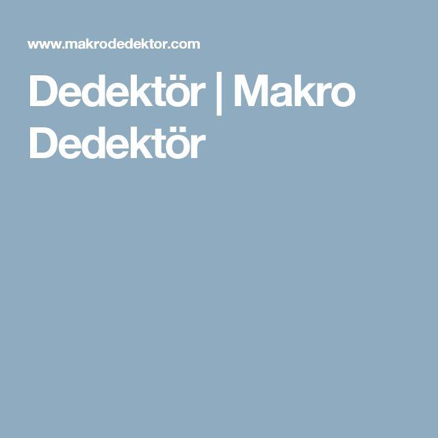 Dedektör | Makro Dedektör