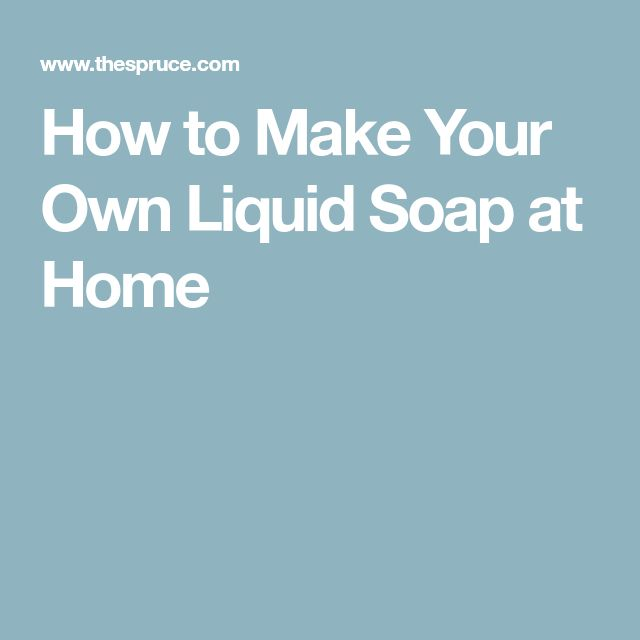 How to Make Your Own Liquid Soap at Home