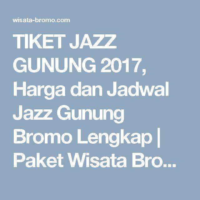 TIKET JAZZ GUNUNG 2017, Harga dan Jadwal Jazz Gunung Bromo Lengkap | Paket Wisata Bromo,Tour Travel Surabaya Malang Batu Murah
