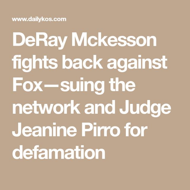 DeRay Mckesson fights back against Fox—suing the network and Judge Jeanine Pirro for defamation
