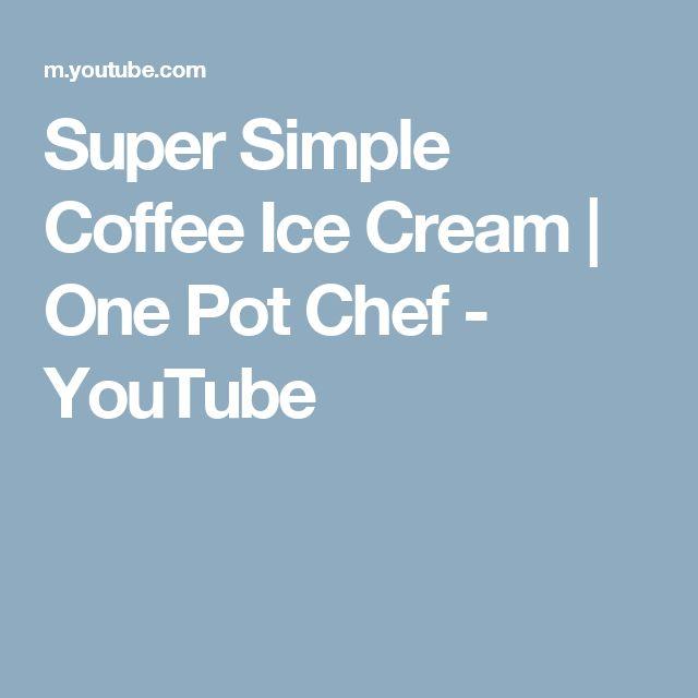Super Simple Coffee Ice Cream | One Pot Chef - YouTube