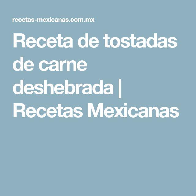 Receta de tostadas de carne deshebrada | Recetas Mexicanas
