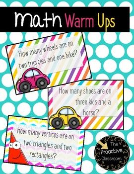 How many legs are on two chickens and a horse?How many wheels are on two cars and a tricycle?56 Math Warm Up Questions!! I love using these question cards as a whole class or small group warm up for math. I usually read the question aloud and ask students to write down their answers on their personal whiteboards.
