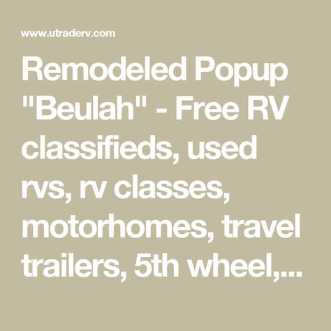 "Remodeled Popup ""Beulah"" - Free RV classifieds, used rvs, rv classes, motorhomes, travel trailers, 5th wheel, rvs for sale"