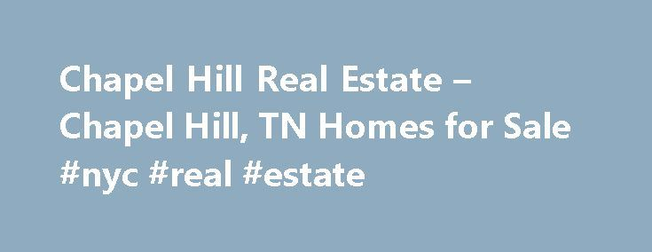 Chapel Hill Real Estate – Chapel Hill, TN Homes for Sale #nyc #real #estate http://real-estate.remmont.com/chapel-hill-real-estate-chapel-hill-tn-homes-for-sale-nyc-real-estate/  #chapel hill real estate # More Property Records Find Chapel Hill, TN homes for sale and other Chapel Hill real estate on realtor.com . Search Chapel Hill houses, condos, townhomes and single-family homes by price and location. Our extensive database of real estate listings provide the most comprehensive property…