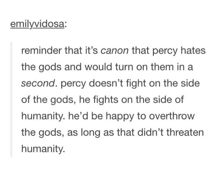 I don't think this is true. No matter what bad situation the gods have put Percy in I believe Percy still sees the Gods as beings that need Percy in order to survive and that Percy needs them in order to survive too. And that mutual recognition is important