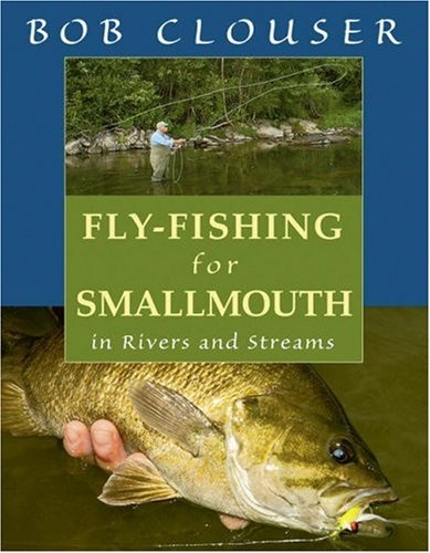 Fly-Fishing for Smallmouth: in Rivers and Streams Bob Clouser
