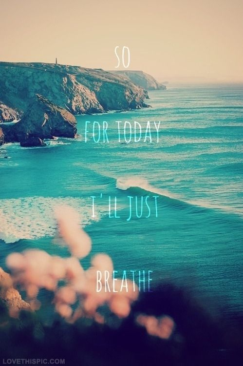So for today, ill just breathe life quotes quotes quote girl ocean life sea life lessons