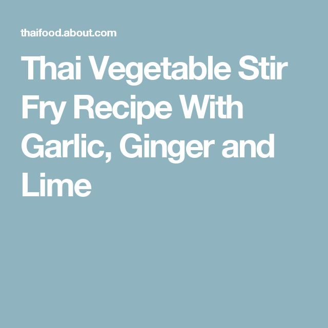 Thai Vegetable Stir Fry Recipe With Garlic, Ginger and Lime