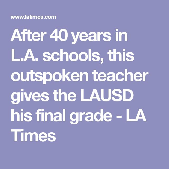 After 40 years in L.A. schools, this outspoken teacher gives the LAUSD his final grade - LA Times