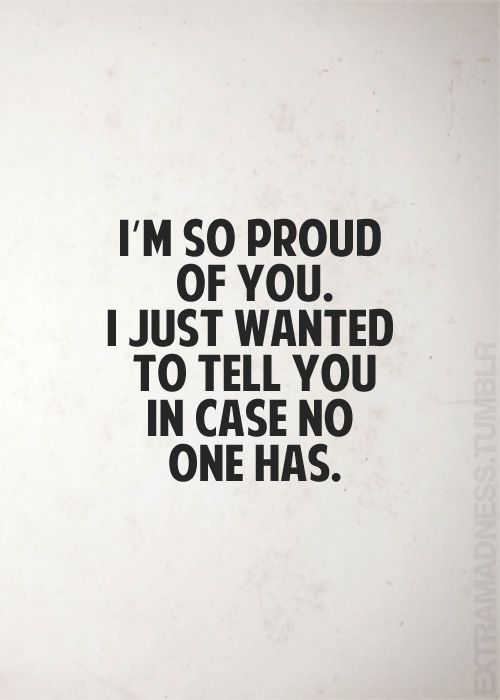 Proud Of You Quotes Captivating Best 25 Proud Of You Quotes Ideas On Pinterest  Growing Quotes