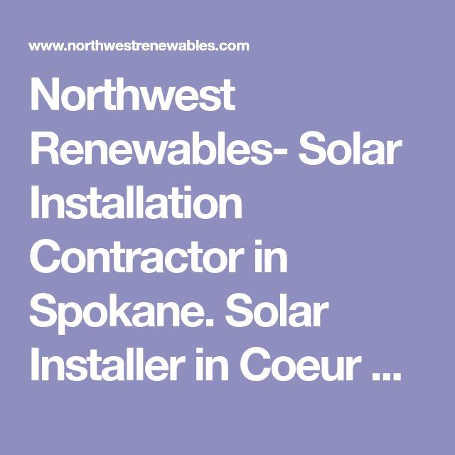Northwest Renewables- Solar Installation Contractor in Spokane. Solar Installer in Coeur d'Alene. Sandpoint Solar Designer. North Idaho Solar Installation Contractor. Spokane solar Power. Eastern Washington Passive Solar - Recommended by Andrew Biviano