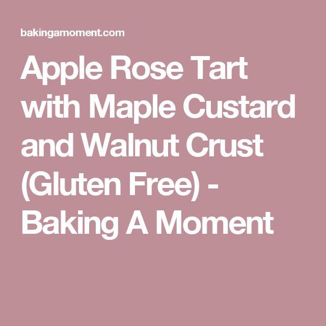 Apple Rose Tart with Maple Custard and Walnut Crust (Gluten Free) - Baking A Moment