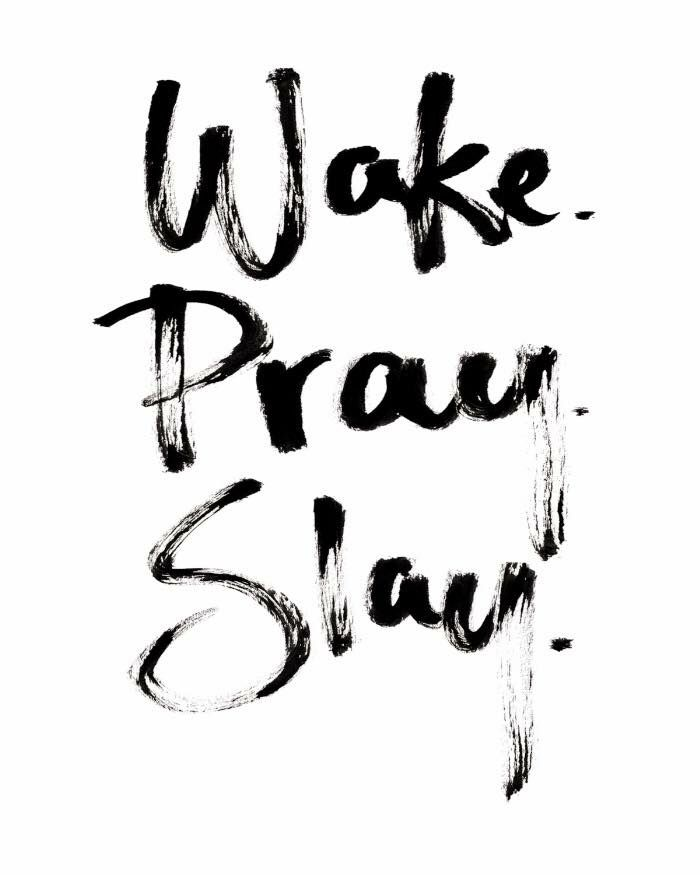 Wake. Pray. Slay. | Inspirational Quotes | Motivation