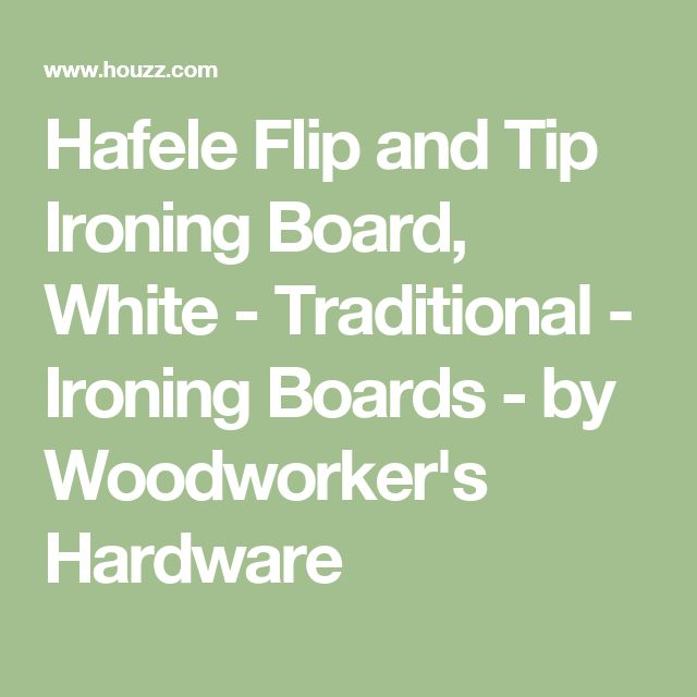 Hafele Flip and Tip Ironing Board, White - Traditional - Ironing Boards - by Woodworker's Hardware