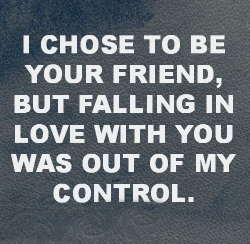 I Fell In Love With My Best Friend Quotes: I Chose To Be Your Friend, But Falling In Love With You