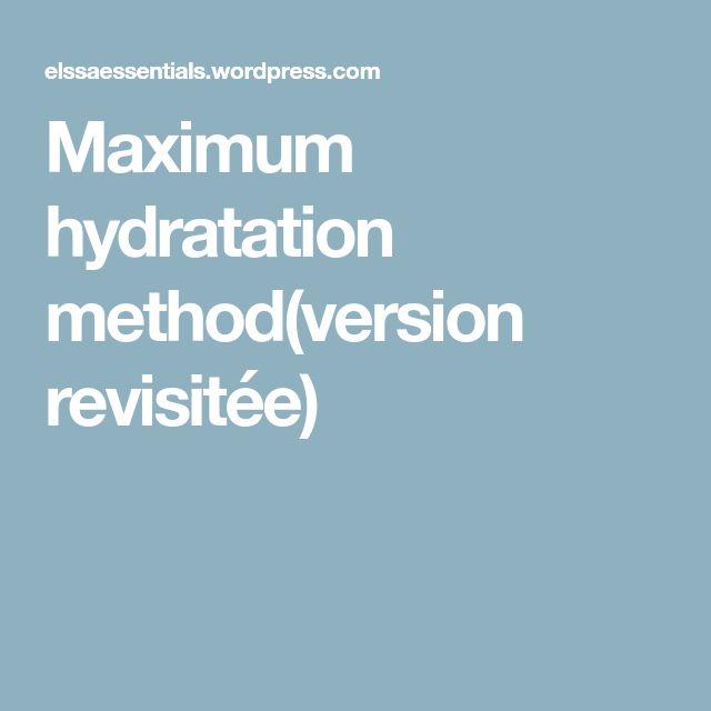 Maximum hydratation method(version revisitée)