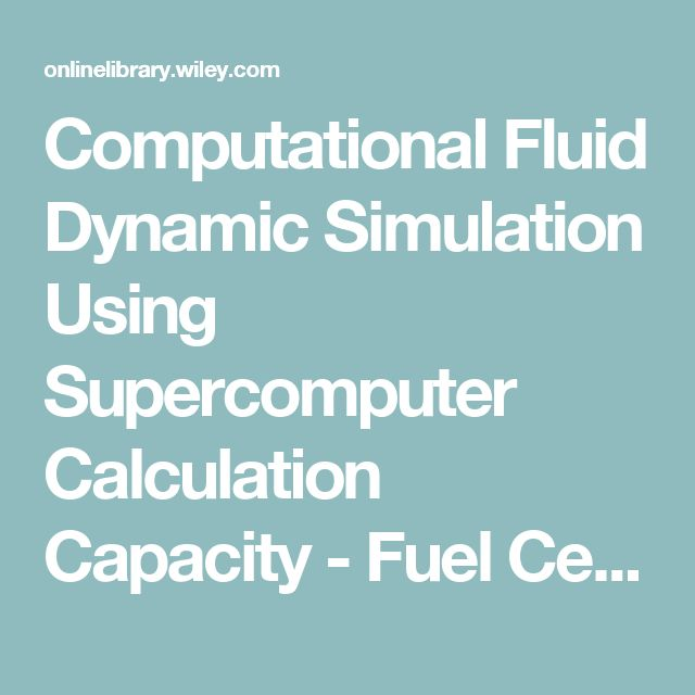 Computational Fluid Dynamic Simulation Using Supercomputer Calculation Capacity - Fuel Cell Science and Engineering: Materials, Processes, Systems and Technology - Peters - Wiley Online Library