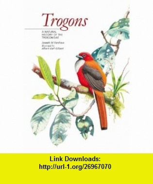 Trogons A Natural History of the Trogonidae (9780691141589) Joseph M. Forshaw, Albert Earl Gilbert , ISBN-10: 0691141584  , ISBN-13: 978-0691141589 ,  , tutorials , pdf , ebook , torrent , downloads , rapidshare , filesonic , hotfile , megaupload , fileserve