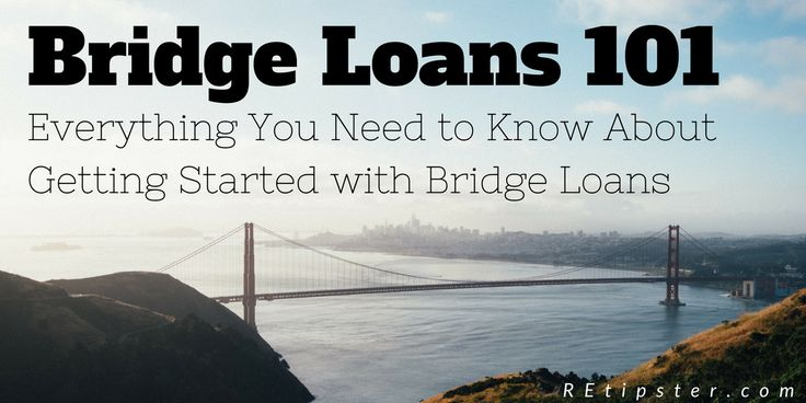 Bridge Loans 101 - Everything you need to know about getting started with bridge loans