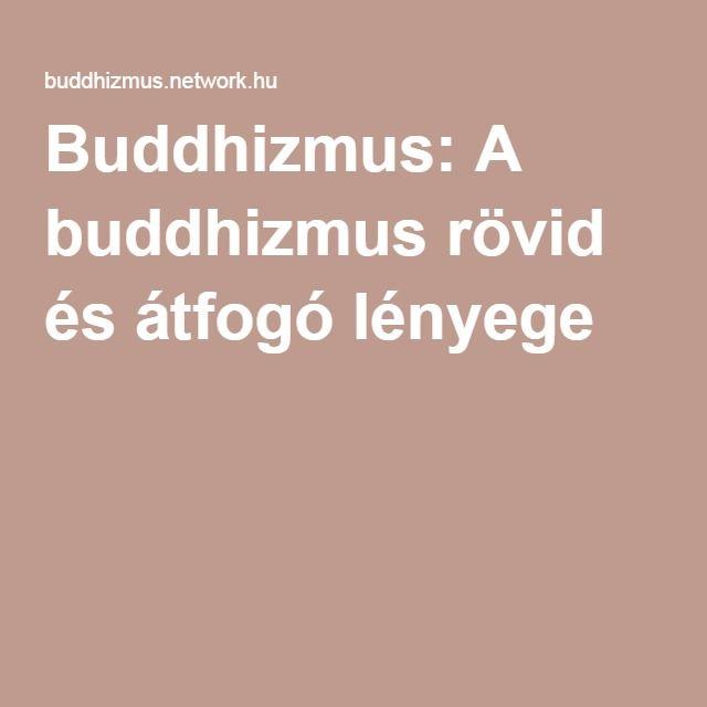 Buddhizmus: A buddhizmus rövid és átfogó lényege