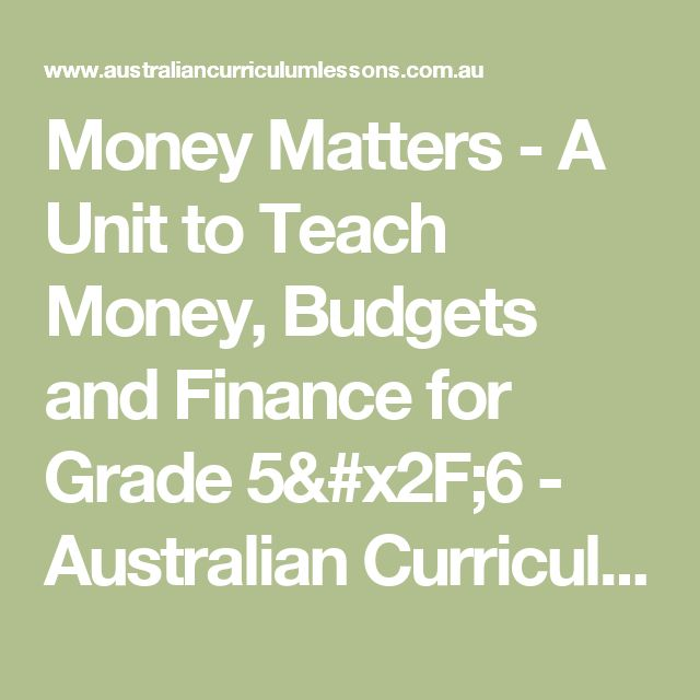 Money Matters - A Unit to Teach Money, Budgets and Finance for Grade 5/6 - Australian Curriculum Lessons