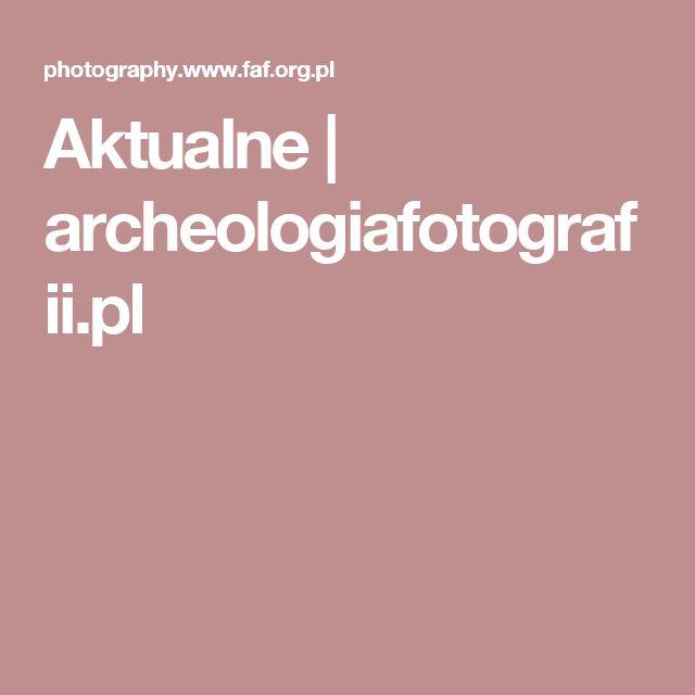 Aktualne | archeologiafotografii.pl
